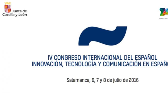 IV Congreso internacional del español. Innovación, tecnología y comunicación en español